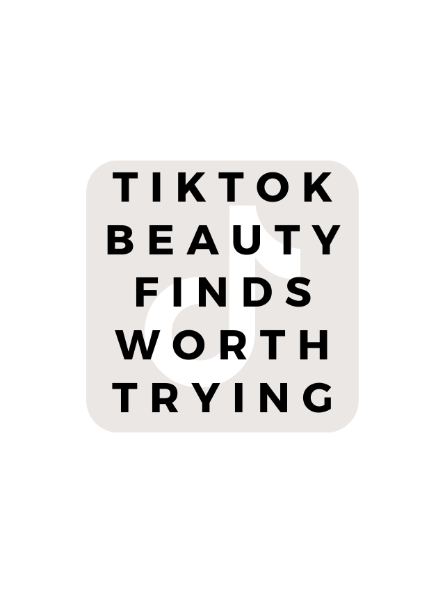 TIKTOK BEAUTY PRODUCTS WORTH TRYING